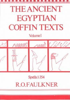The Ancient Egyptian Coffin Texts: Spells 1-354 v. 1