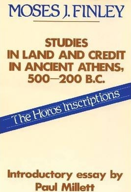 Studies in Land Use and Credit in Ancient Athens, 500-200 B.C.