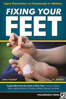 Fixing Your Feet : Injury Prevention and Treatments for Athletes