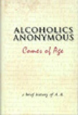 Alcoholics Anonymous Comes of Age : A Brief History of A. A.