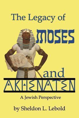 The Legacy of Moses and Akhenaten