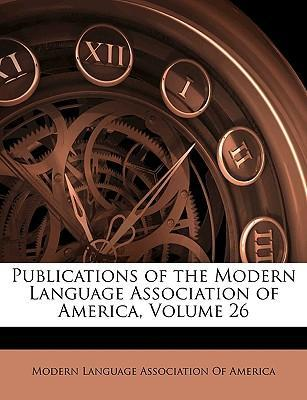 Publications of the Modern Language Association of America, Volume 26