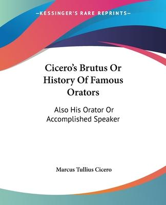 Cicero's Brutus Or History Of Famous Orators