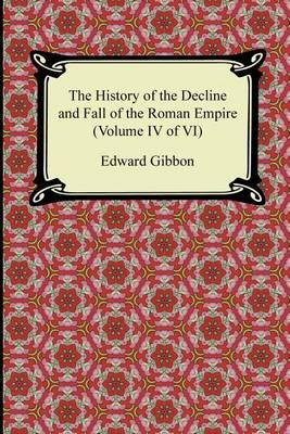 The History of the Decline and Fall of the Roman Empire (Volume IV of VI)