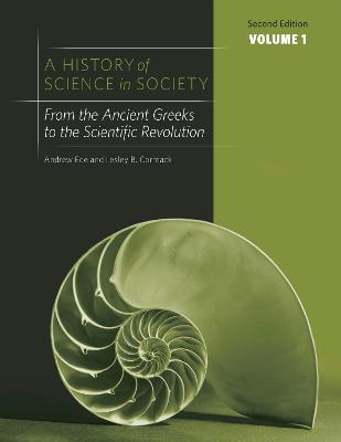 A History of Science in Society: From the Ancient Greeks to the Scientific Revolution v. 1