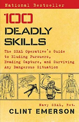 100 Deadly Skills : The Seal Operative's Guide to Eluding Pursuers, Evading Capture, and Surviving Any Dangerous Situation