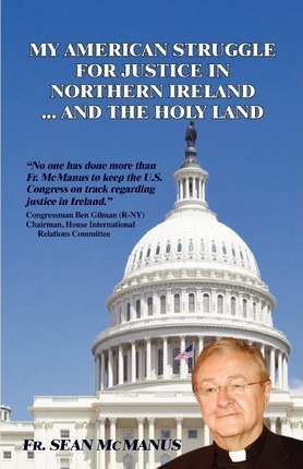 My American Struggle for Justice in Northern Ireland ... and the Holy Land