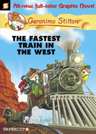 Geronimo Stilton Graphic Novels: The Fastest Train in the West No. 13