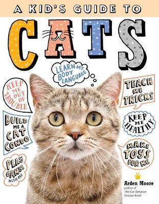 Kid's Guide to Cats: How to Train, Care for, and Play by Arden Moore