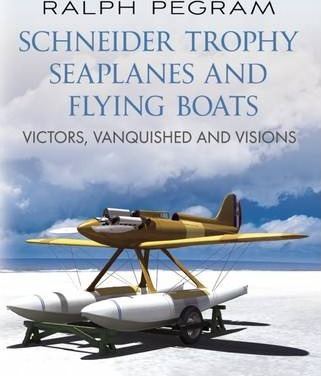 The Schneider Trophy Seaplanes and Flying Boats