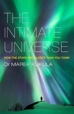 The Intimate Universe : How the Stars are Closer Than You Think