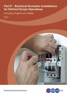 Part P Electrical Domestic Installations for Defined Scope Operatives: Heating System Technicians - E40