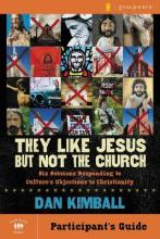 They Like Jesus But Not the Church: Participant's Guide