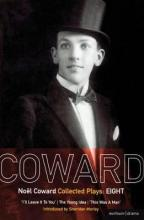 "Coward Plays: ""I'll Leave it to You""; ""The Young Idea""; ""This Was a Man"" v. 8"