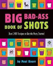 The Big Bad-Ass Book of Shots