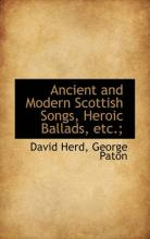 Ancient and Modern Scottish Songs, Heroic Ballads, Etc.;