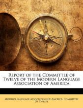 Report of the Committee of Twelve of the Modern Language Association of America