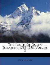 The Youth of Queen Elizabeth, 1533-1558, Volume 2