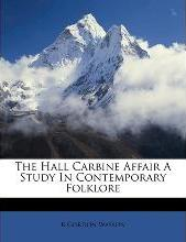 The Hall Carbine Affair a Study in Contemporary Folklore