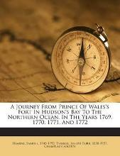 A Journey from Prince of Wales's Fort in Hudson's Bay to the Northern Ocean, in the Years 1769, 1770, 1771, and 1772