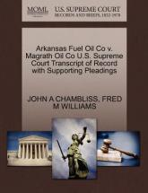 Arkansas Fuel Oil Co V. Magrath Oil Co U.S. Supreme Court Transcript of Record with Supporting Pleadings