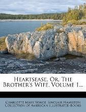 Heartsease, Or, the Brother's Wife, Volume 1...