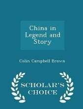 China in Legend and Story - Scholar's Choice Edition