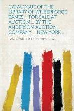 Catalogue of the Library of Wilberforce Eames ... for Sale at Auction ... by the Anderson Auction Company ... New York ..