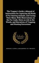 The Trapper's Guide; A Manual of Instructions for Capturing All Kinds of Fur-Bearing Animals, and Curing Their Skins; With Observations on the Fur-Trade, Hints on Life in the Woods, and Narratives of Trapping and Hunting Excursions