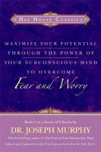 Maximise Your Potential Through the Power of Your Subconscious Mind to Overcome Fear and Worry: Book. 1