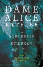 Dame Alice Kyteler The Sorceress Of Kilkenny A.D. 1324 (Folklore History Series)