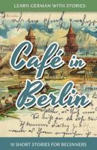 Learn German with Stories: Cafe in Berlin - 10 Short Stories for Beginners