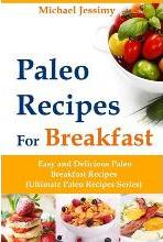 Paleo Recipes for Breakfast Easy and Delicious Paleo Breakfast Recipes (Ultimate Paleo Recipes Series)