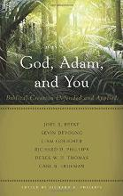 God, Adam, and You Biblical Creation Defended and Applied