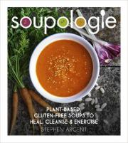 Soupologie: Cleanse, Slim, Nourish, Glow