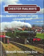 Chester Railways: The Railways of Chester and Saltney: A Photographic History