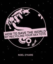 How to Save the World by Recycling Your Sex Toys