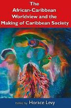 The African Caribbean Worldview and the Making of Caribbean Society