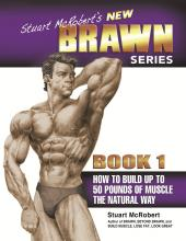 Stuart McRobert's New Brawn Series: How to Build Up to 50 Pounds of Muscle the Natural Way Bk. 1