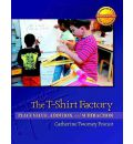 The T-Shirt Factory - Catherine Twomey Fosnot