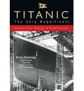 Titanic: Design and Construction v. 1: The Ship Magnificent