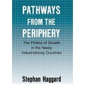 Pathways from the Periphery: The Politics of Growth in the Newly Industrializing Countries