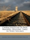 Characteristicks of Men, Manners, Opinions, Times: In Three Volumes