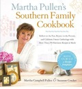 Martha Pullen's Southern Family Cookbook: Reflect on the Past, Rejoice in the Present, and Celebrate Future Gatherings with More Than 150 Heirloom Recipes & Meals