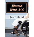 Blessed with MS: How God Used Multiple Sclerosis to Save My Life