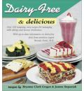 Dairy-free and Delicious: 120 Lactose-free Recipes