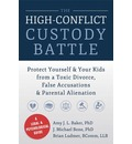 High-Conflict Custody Battle: Protect Yourself and Your Kids from a Toxic Divorce, False Accusations, and Parental Alienation