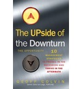 The Upside of the Downturn: 10 Management Strategies to Prevail in the Recession and Thrive in the Aftermath