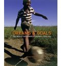 Dreams and Goals: The World Cup and World Football Culture 1990-2010