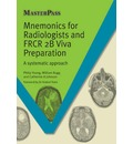 Mnemonics for Radiologists and FRCR 2B Viva Preparation: A Systematic Approach
